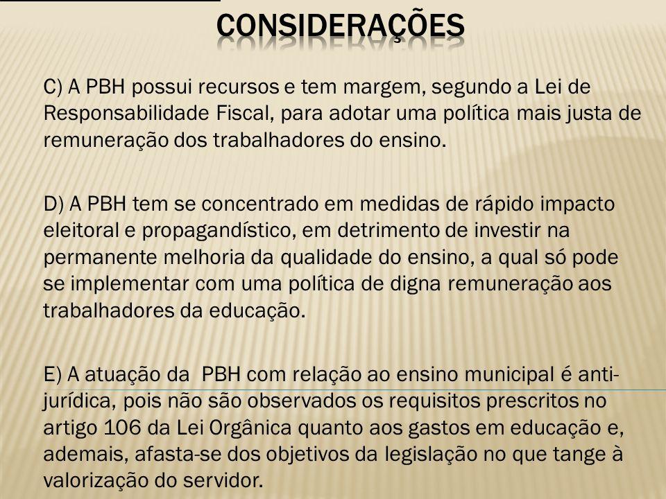 C) A PBH possui recursos e tem margem, segundo a Lei de Responsabilidade Fiscal, para adotar uma política mais justa de remuneração dos trabalhadores