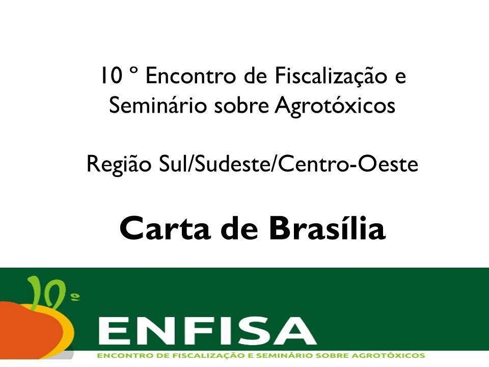 10 º Encontro de Fiscalização e Seminário sobre Agrotóxicos Região Sul/Sudeste/Centro-Oeste Carta de Brasília