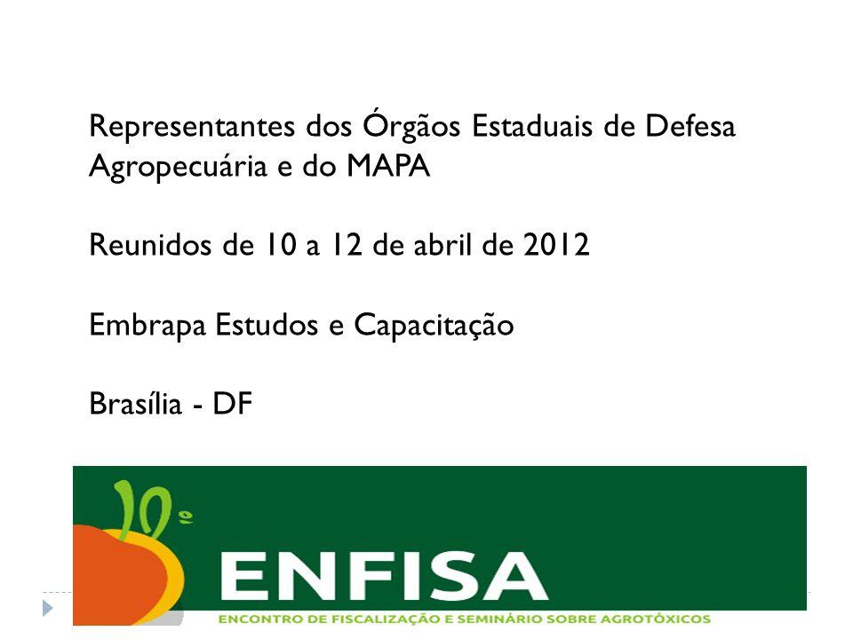 Representantes dos Órgãos Estaduais de Defesa Agropecuária e do MAPA Reunidos de 10 a 12 de abril de 2012 Embrapa Estudos e Capacitação Brasília - DF