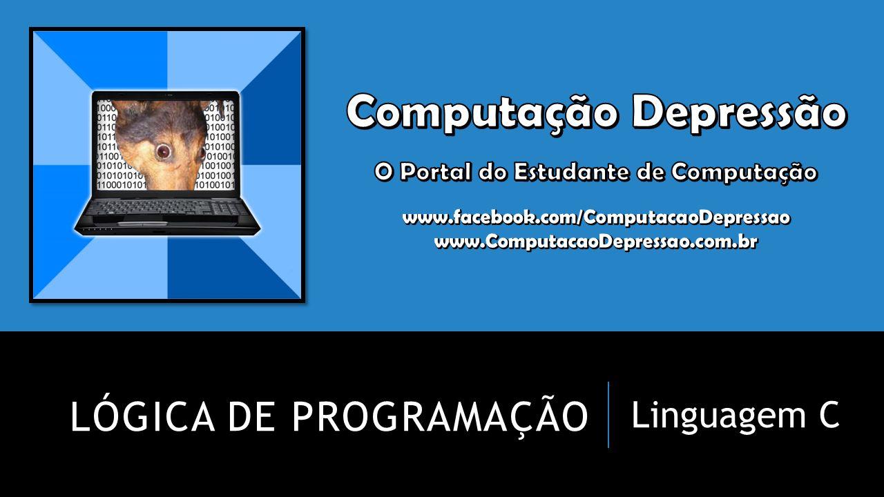 LÓGICA DE PROGRAMAÇÃO Linguagem C