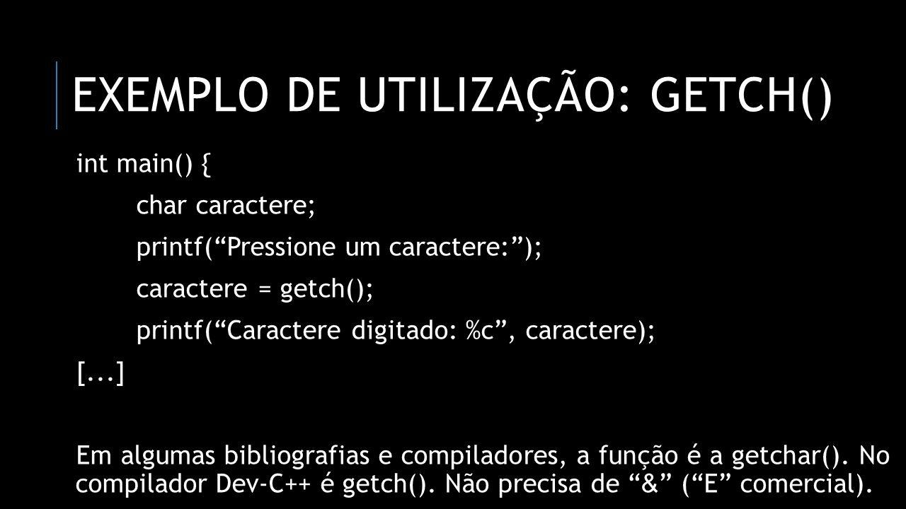 EXEMPLO DE UTILIZAÇÃO: GETCH() int main() { char caractere; printf(Pressione um caractere:); caractere = getch(); printf(Caractere digitado: %c, carac