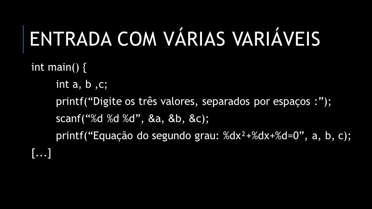 ENTRADA COM VÁRIAS VARIÁVEIS int main() { int a, b,c; printf(Digite os três valores, separados por espaços :); scanf(%d %d %d, & a, & b, & c); printf(