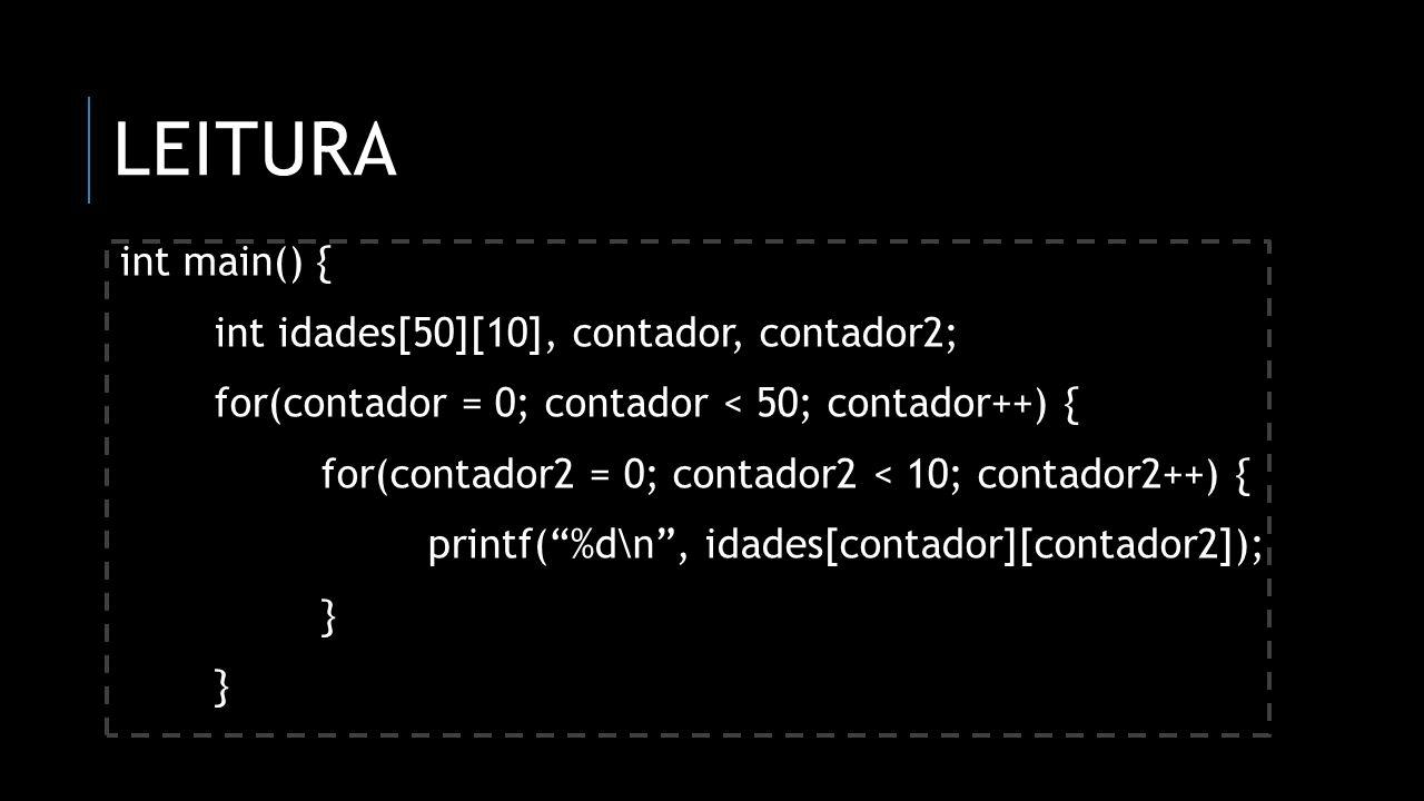 LEITURA int main() { int idades[50][10], contador, contador2; for(contador = 0; contador < 50; contador++) { for(contador2 = 0; contador2 < 10; contad