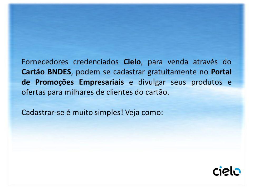 Fornecedores credenciados Cielo, para venda através do Cartão BNDES, podem se cadastrar gratuitamente no Portal de Promoções Empresariais e divulgar s