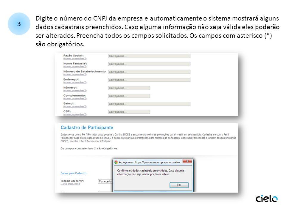 Digite o número do CNPJ da empresa e automaticamente o sistema mostrará alguns dados cadastrais preenchidos. Caso alguma informação não seja válida el