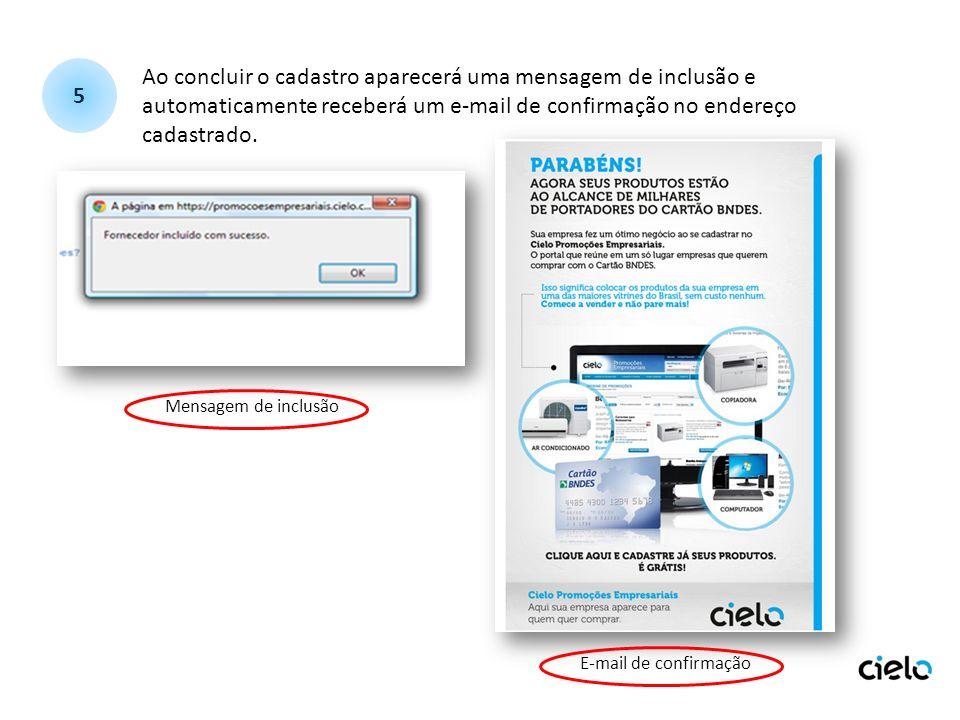Ao concluir o cadastro aparecerá uma mensagem de inclusão e automaticamente receberá um e-mail de confirmação no endereço cadastrado. 5 E-mail de conf