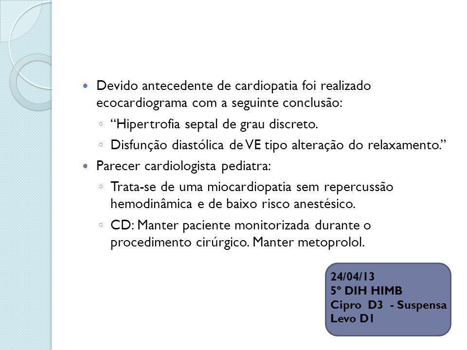 Devido antecedente de cardiopatia foi realizado ecocardiograma com a seguinte conclusão: Hipertrofia septal de grau discreto. Disfunção diastólica de