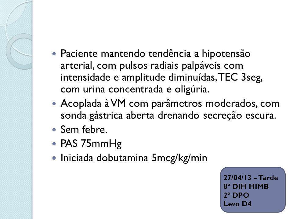 Paciente mantendo tendência a hipotensão arterial, com pulsos radiais palpáveis com intensidade e amplitude diminuídas, TEC 3seg, com urina concentrad