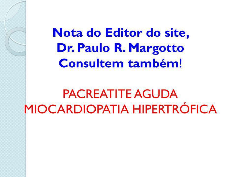 Nota do Editor do site, Dr. Paulo R. Margotto Consultem também! PACREATITE AGUDA MIOCARDIOPATIA HIPERTRÓFICA