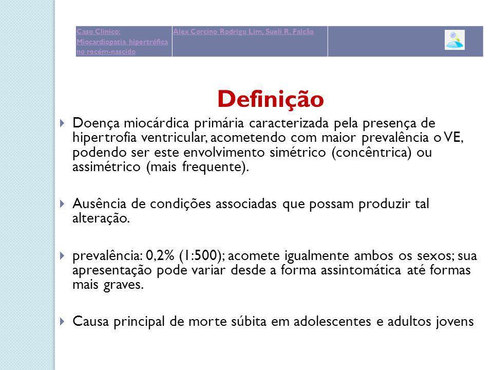 Definição Doença miocárdica primária caracterizada pela presença de hipertrofia ventricular, acometendo com maior prevalência o VE, podendo ser este e
