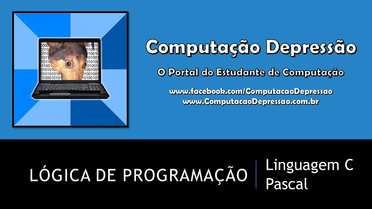 LÓGICA DE PROGRAMAÇÃO Linguagem C Pascal