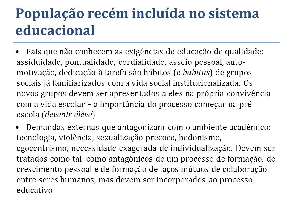 População recém incluída no sistema educacional Pais que não conhecem as exigências de educação de qualidade: assiduidade, pontualidade, cordialidade,
