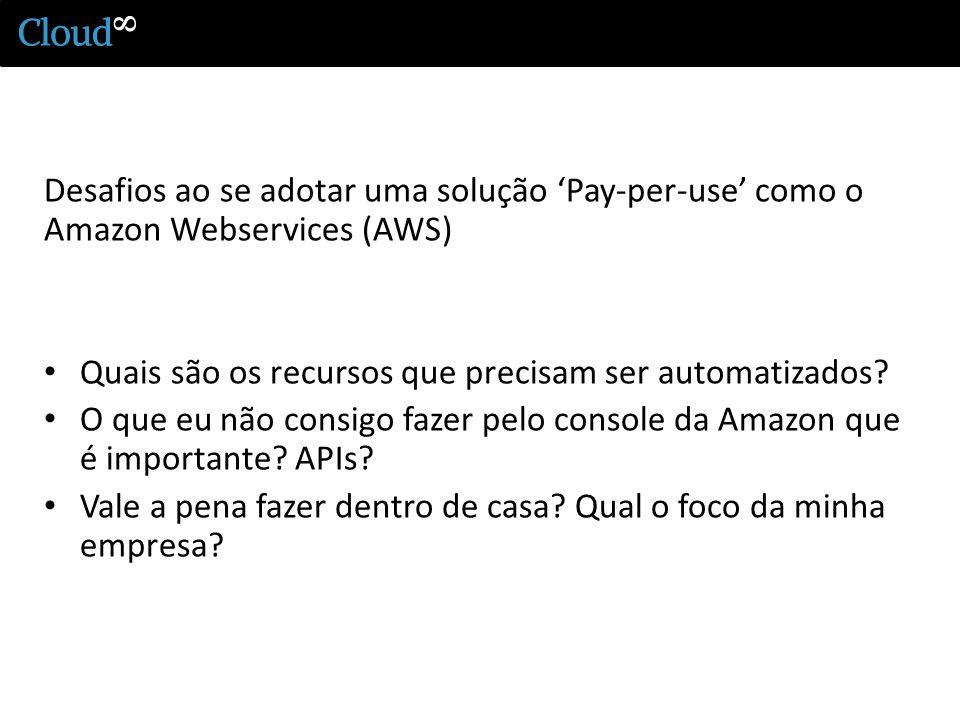 Desafios ao se adotar uma solução Pay-per-use como o Amazon Webservices (AWS) Quais são os recursos que precisam ser automatizados.