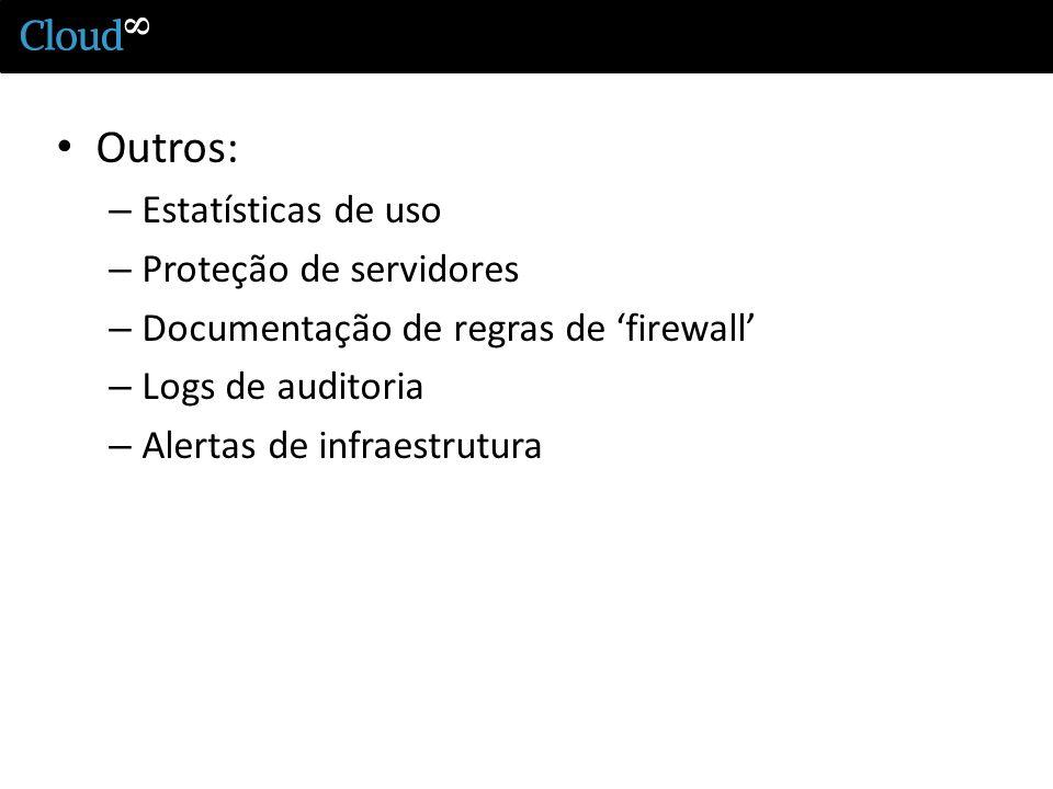 Outros: – Estatísticas de uso – Proteção de servidores – Documentação de regras de firewall – Logs de auditoria – Alertas de infraestrutura