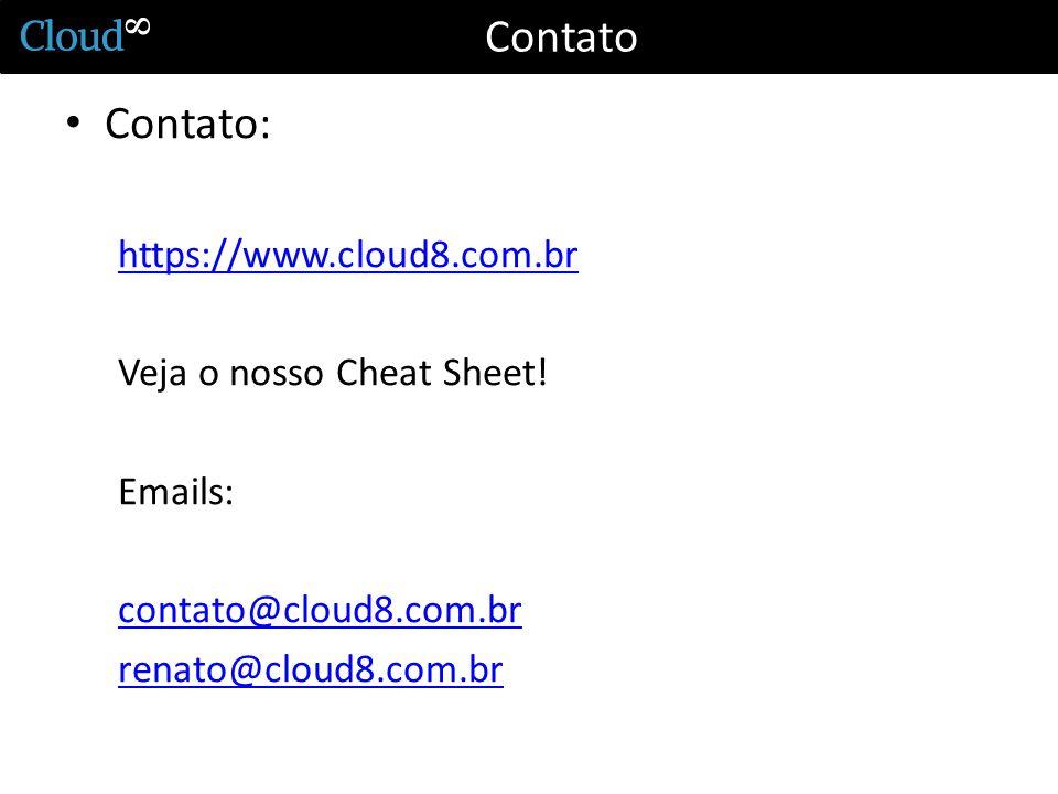 Contato Contato: https://www.cloud8.com.br Veja o nosso Cheat Sheet! Emails: contato@cloud8.com.br renato@cloud8.com.br