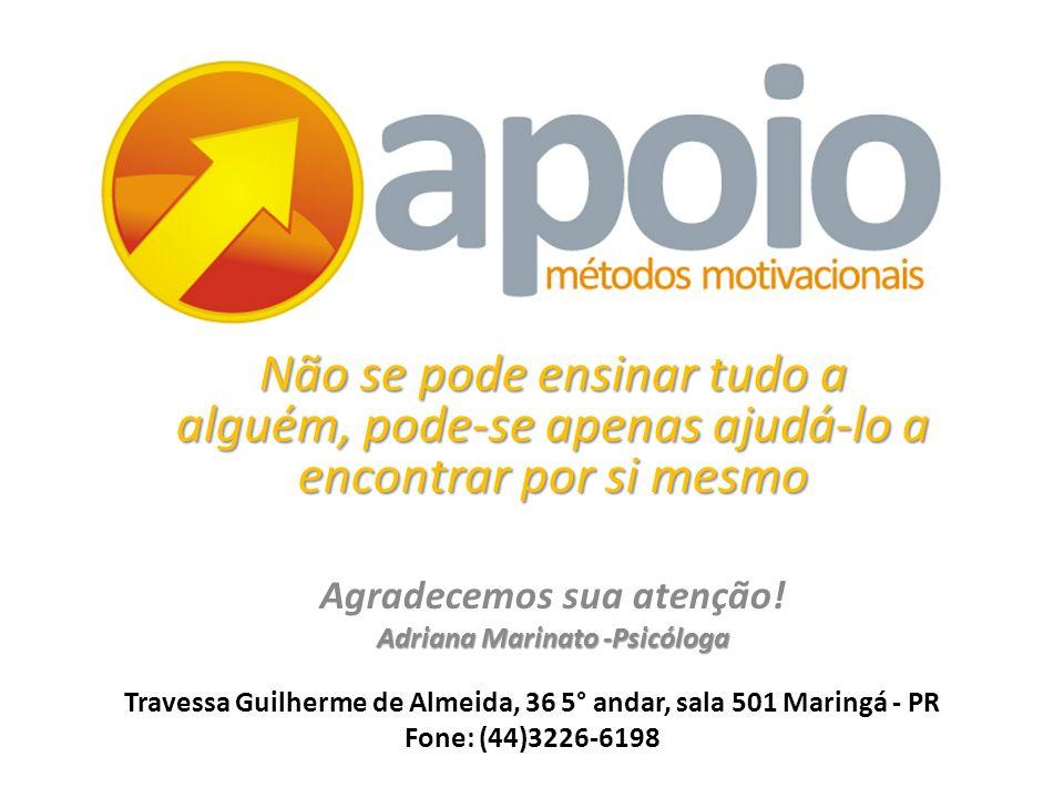 Travessa Guilherme de Almeida, 36 5° andar, sala 501 Maringá - PR Fone: (44)3226-6198 Não se pode ensinar tudo a alguém, pode-se apenas ajudá-lo a enc
