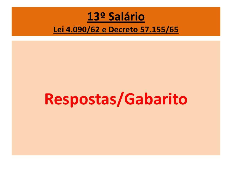 13º Salário Lei 4.090/62 e Decreto 57.155/65 Respostas/Gabarito