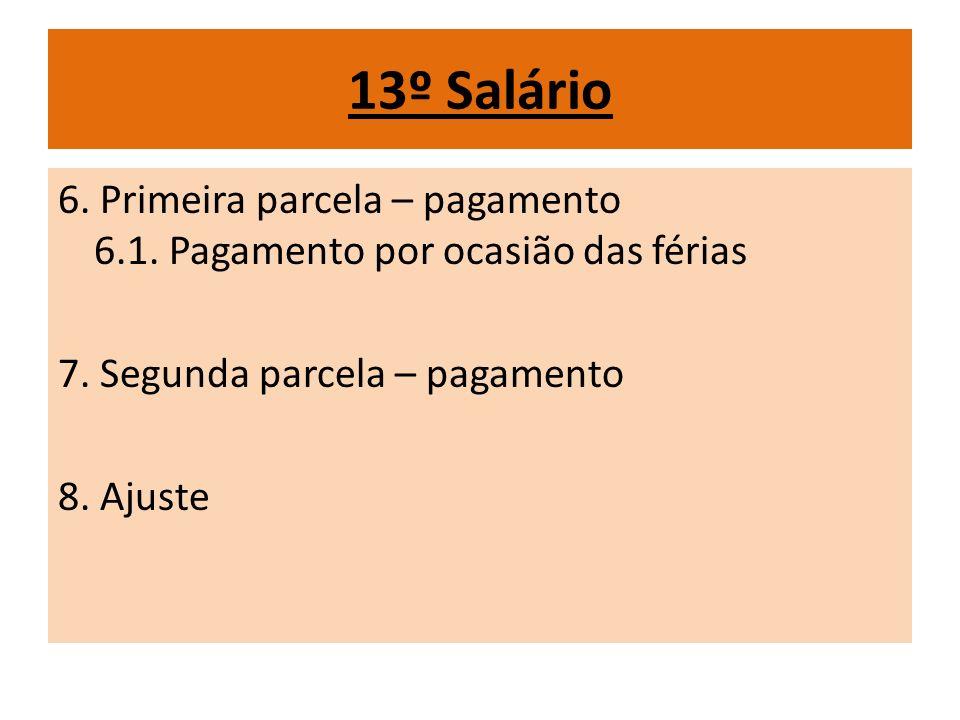 13º Salário 6. Primeira parcela – pagamento 6.1. Pagamento por ocasião das férias 7. Segunda parcela – pagamento 8. Ajuste
