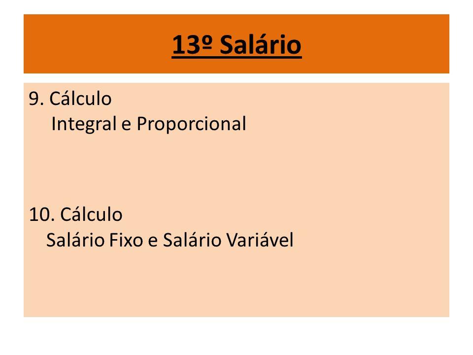 13º Salário 9. Cálculo Integral e Proporcional 10. Cálculo Salário Fixo e Salário Variável
