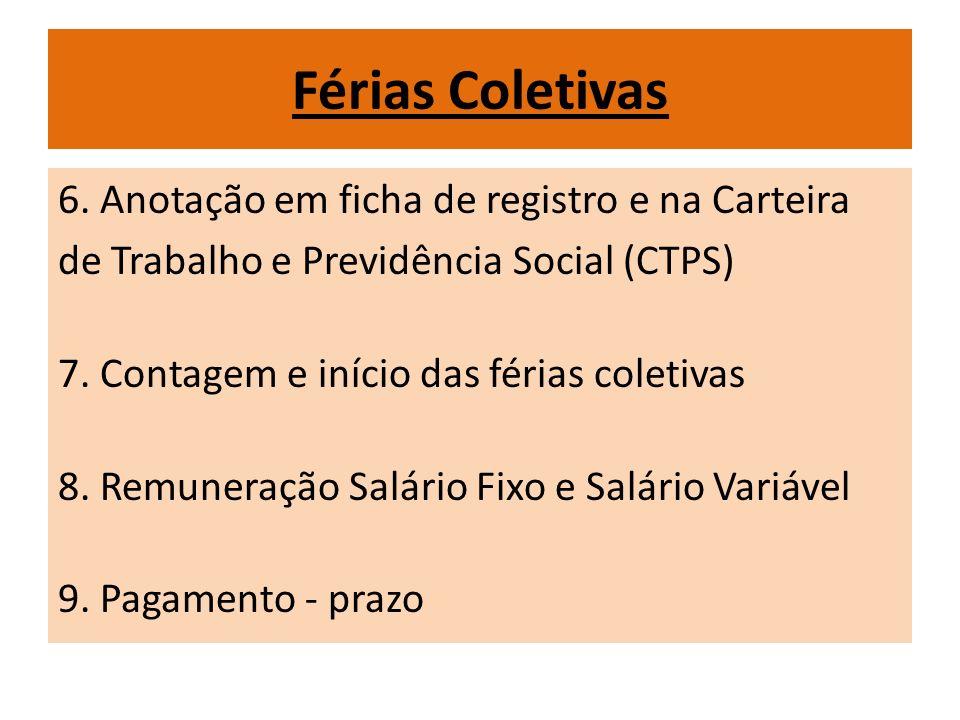 Férias Coletivas 6. Anotação em ficha de registro e na Carteira de Trabalho e Previdência Social (CTPS) 7. Contagem e início das férias coletivas 8. R