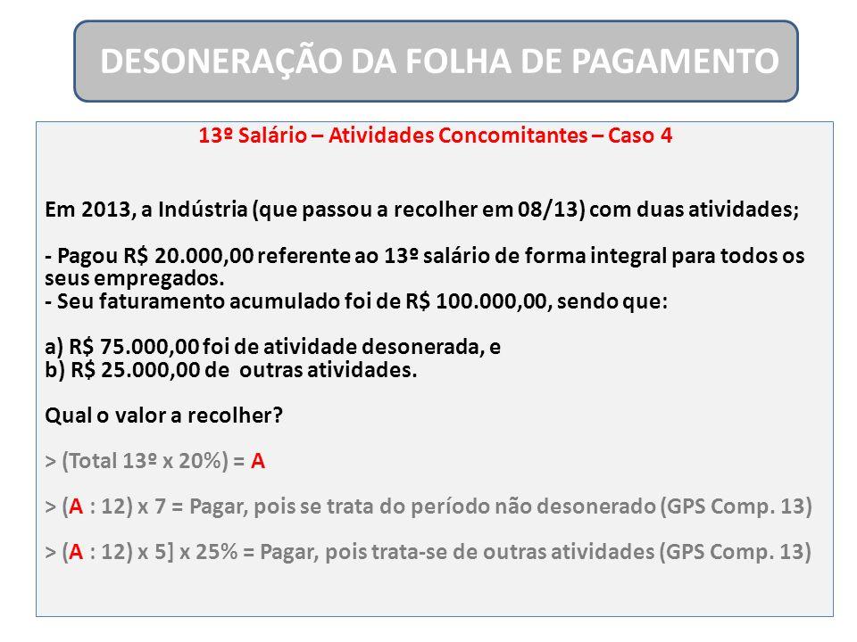 13º Salário – Atividades Concomitantes – Caso 4 Em 2013, a Indústria (que passou a recolher em 08/13) com duas atividades; - Pagou R$ 20.000,00 refere