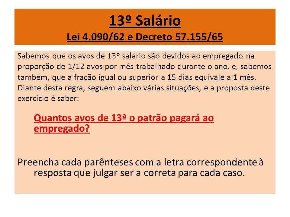 13º Salário Lei 4.090/62 e Decreto 57.155/65 Sabemos que os avos de 13º salário são devidos ao empregado na proporção de 1/12 avos por mês trabalhado