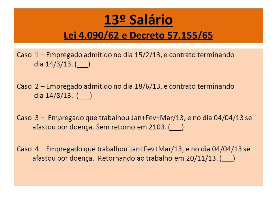 Caso 1 – Empregado admitido no dia 15/2/13, e contrato terminando dia 14/3/13. (___) Caso 2 – Empregado admitido no dia 18/6/13, e contrato terminando