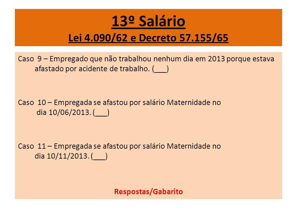 13º Salário Lei 4.090/62 e Decreto 57.155/65 Caso 9 – Empregado que não trabalhou nenhum dia em 2013 porque estava afastado por acidente de trabalho.