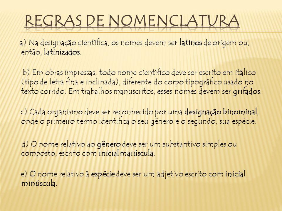 a) Na designação científica, os nomes devem ser latinos de origem ou, então, latinizados. b) Em obras impressas, todo nome científico deve ser escrito