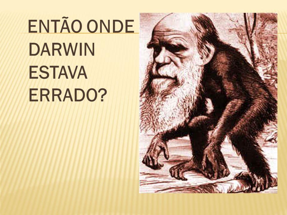 ENTÃO ONDE DARWIN ESTAVA ERRADO?