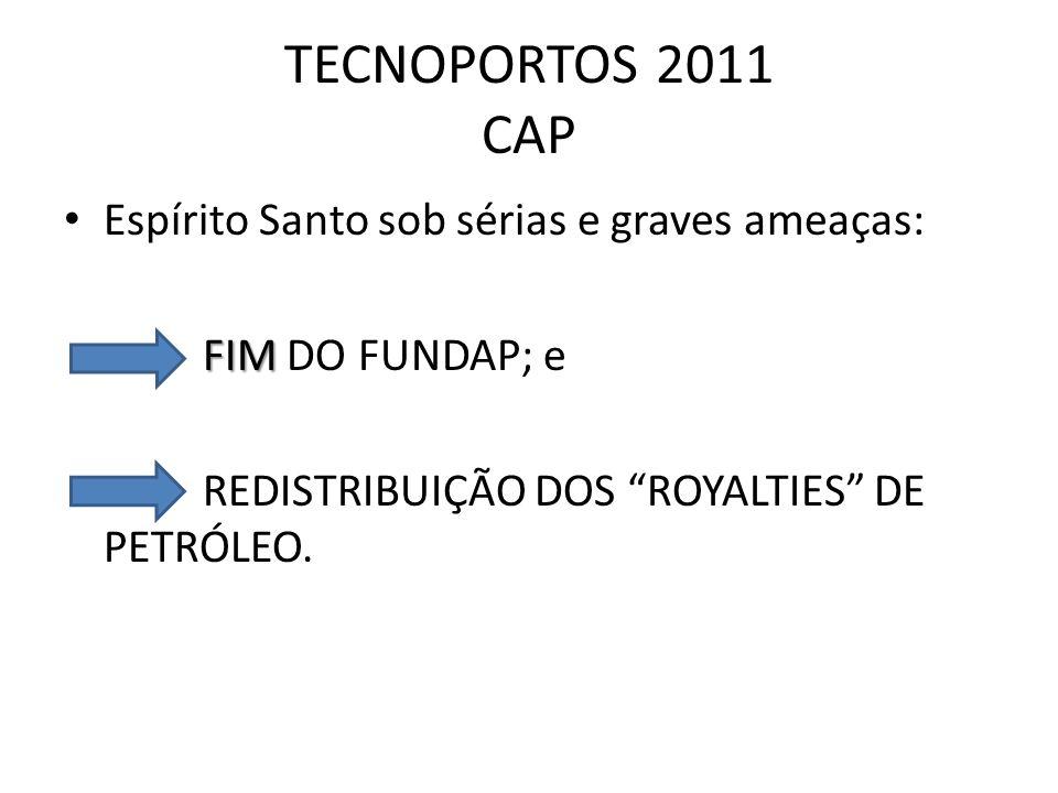 TECNOPORTOS 2011 CAP Espírito Santo sob sérias e graves ameaças: FIM FIM DO FUNDAP; e REDISTRIBUIÇÃO DOS ROYALTIES DE PETRÓLEO.