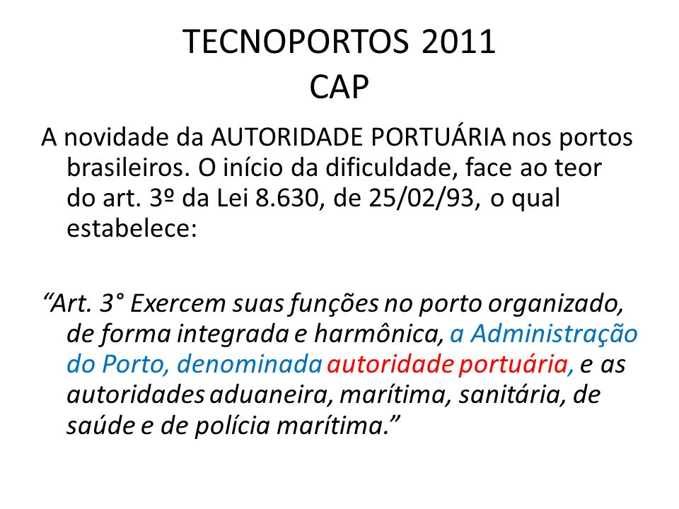 TECNOPORTOS 2011 CAP A novidade da AUTORIDADE PORTUÁRIA nos portos brasileiros. O início da dificuldade, face ao teor do art. 3º da Lei 8.630, de 25/0