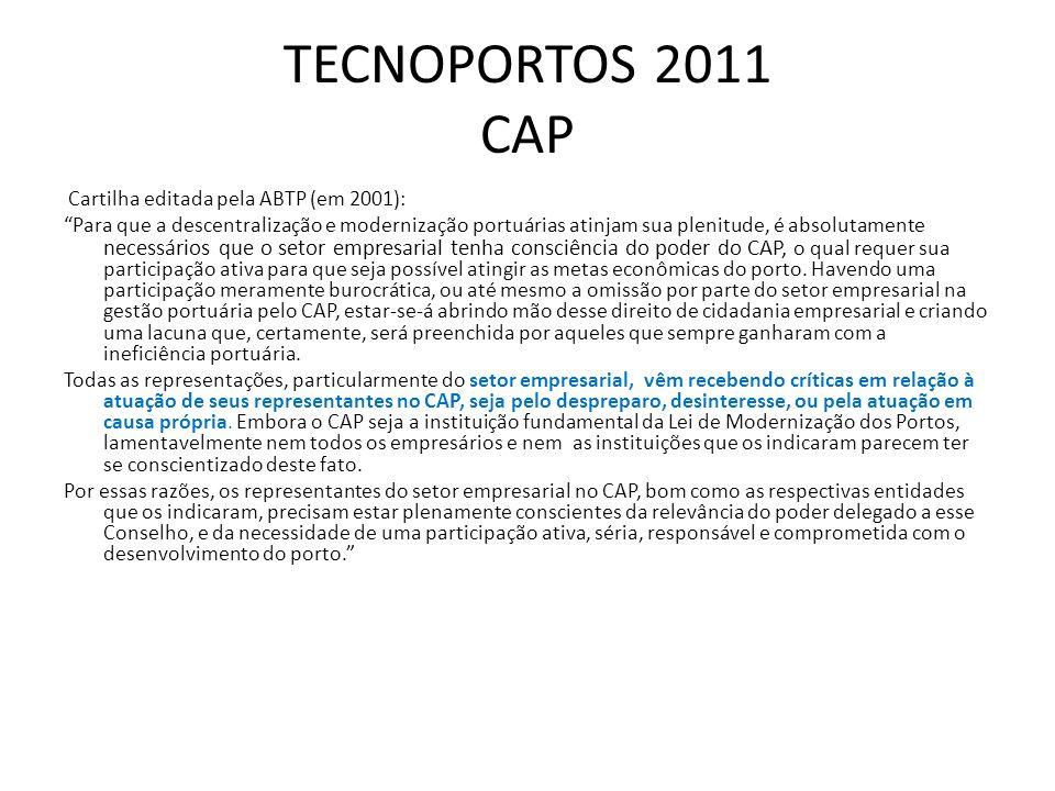 TECNOPORTOS 2011 CAP Cartilha editada pela ABTP (em 2001): Para que a descentralização e modernização portuárias atinjam sua plenitude, é absolutament