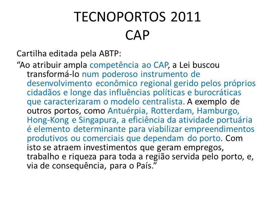 TECNOPORTOS 2011 CAP Cartilha editada pela ABTP: Ao atribuir ampla competência ao CAP, a Lei buscou transformá-lo num poderoso instrumento de desenvol