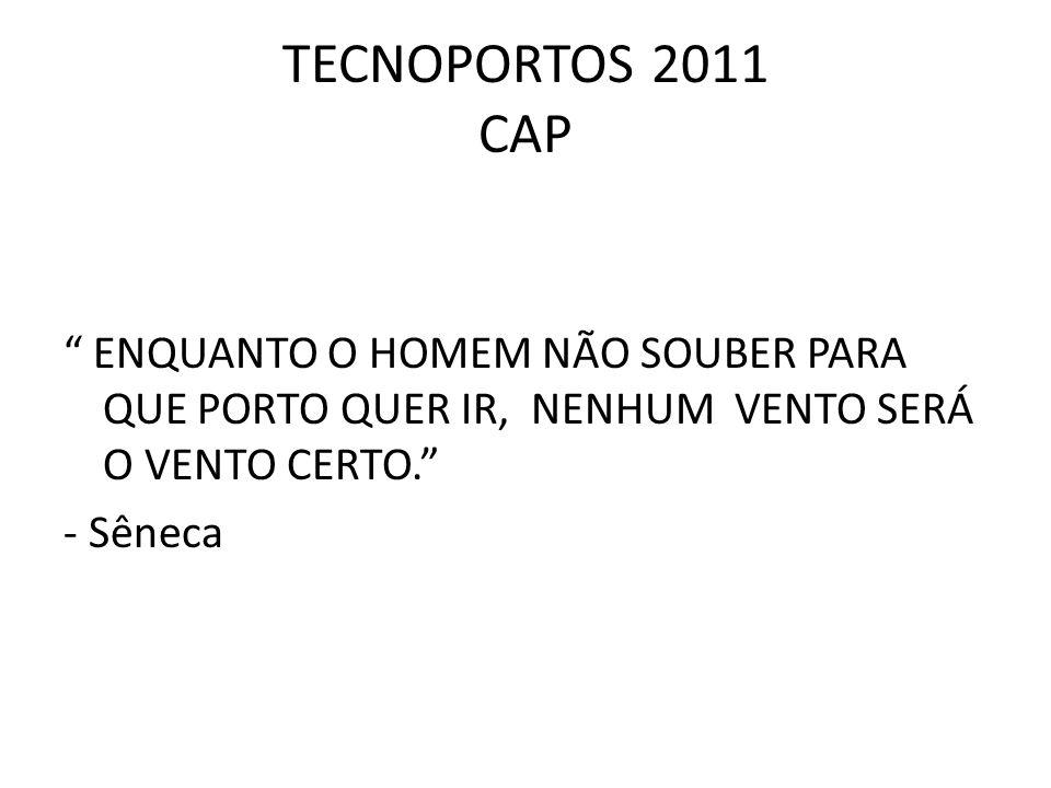 TECNOPORTOS 2011 CAP ENQUANTO O HOMEM NÃO SOUBER PARA QUE PORTO QUER IR, NENHUM VENTO SERÁ O VENTO CERTO. - Sêneca
