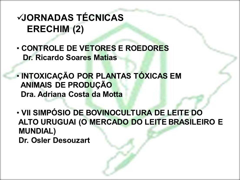 JORNADAS TÉCNICAS ERECHIM (2) CONTROLE DE VETORES E ROEDORES Dr. Ricardo Soares Matias INTOXICAÇÃO POR PLANTAS TÓXICAS EM ANIMAIS DE PRODUÇÃO Dra. Adr