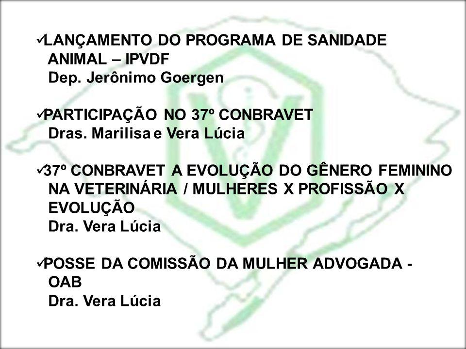 LANÇAMENTO DO PROGRAMA DE SANIDADE ANIMAL – IPVDF Dep. Jerônimo Goergen PARTICIPAÇÃO NO 37º CONBRAVET Dras. Marilisa e Vera Lúcia 37º CONBRAVET A EVOL
