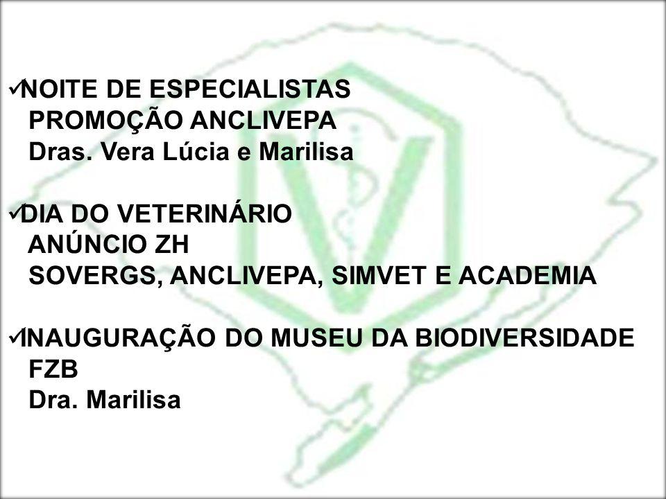 NOITE DE ESPECIALISTAS PROMOÇÃO ANCLIVEPA Dras. Vera Lúcia e Marilisa DIA DO VETERINÁRIO ANÚNCIO ZH SOVERGS, ANCLIVEPA, SIMVET E ACADEMIA INAUGURAÇÃO