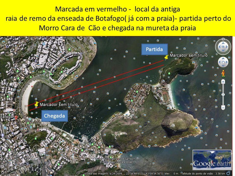 Marcada em vermelho - local da antiga raia de remo da enseada de Botafogo( já com a praia)- partida perto do Morro Cara de Cão e chegada na mureta da praia Partida Chegada
