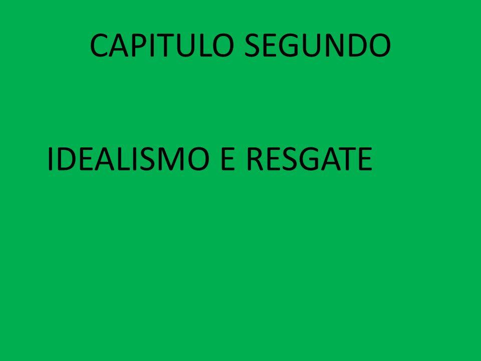 CAPITULO SEGUNDO IDEALISMO E RESGATE