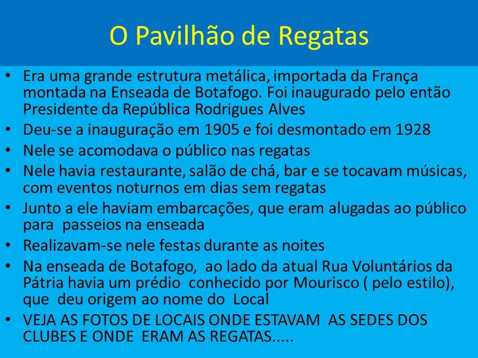 O Pavilhão de Regatas Era uma grande estrutura metálica, importada da França montada na Enseada de Botafogo.