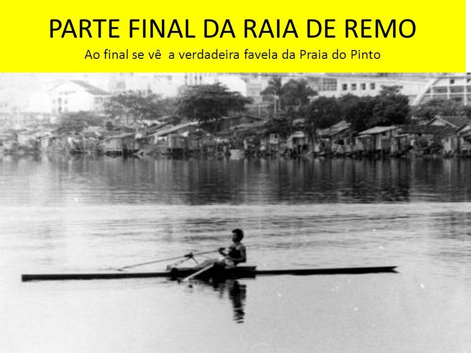 PARTE FINAL DA RAIA DE REMO Ao final se vê a verdadeira favela da Praia do Pinto