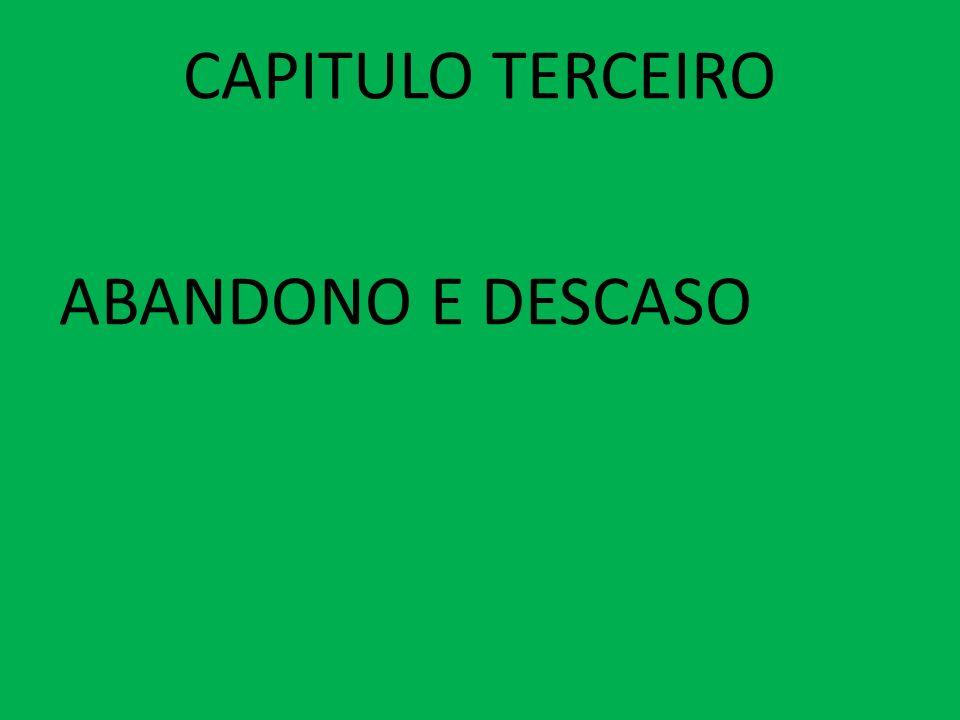 CAPITULO TERCEIRO ABANDONO E DESCASO