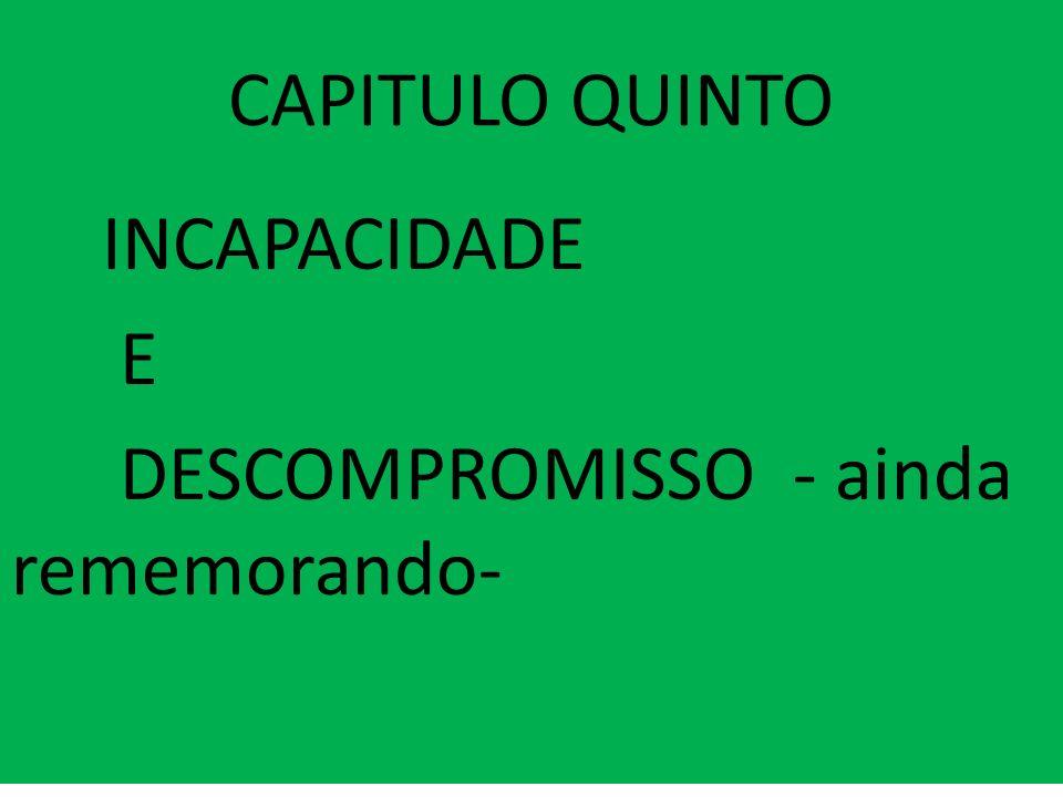 CAPITULO QUINTO INCAPACIDADE E DESCOMPROMISSO - ainda rememorando-