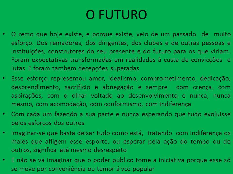 O FUTURO O remo que hoje existe, e porque existe, veio de um passado de muito esforço.