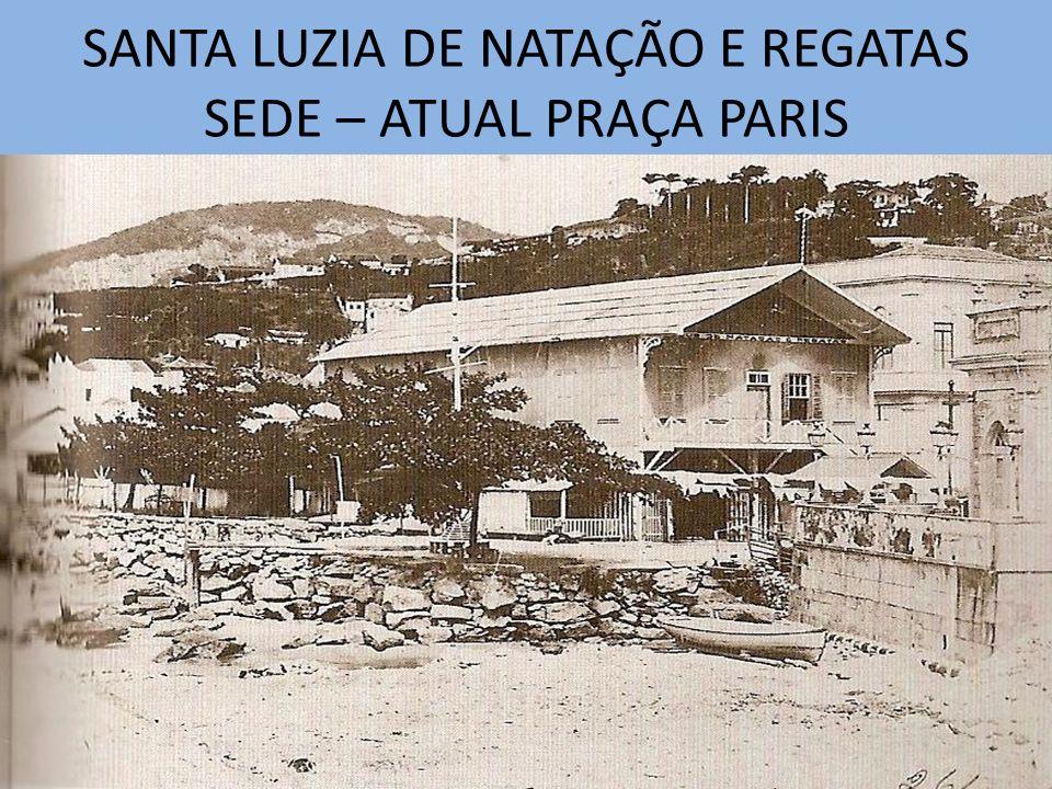 SANTA LUZIA DE NATAÇÃO E REGATAS SEDE – ATUAL PRAÇA PARIS