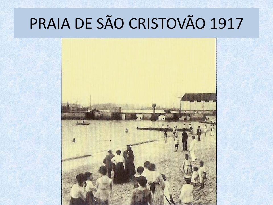 PRAIA DE SÃO CRISTOVÃO 1917