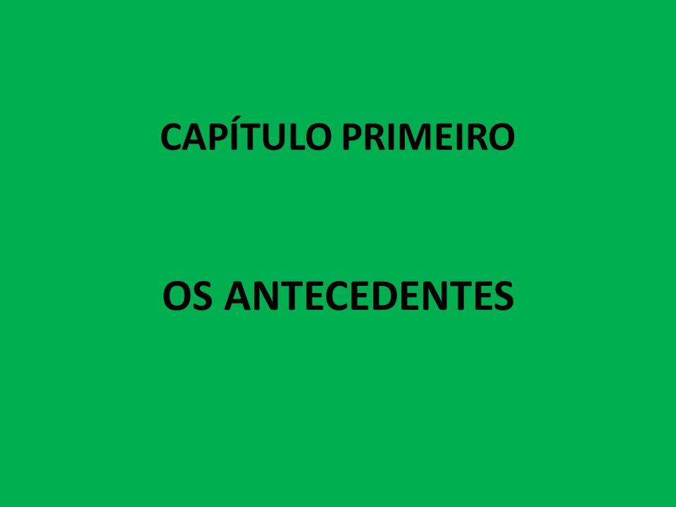 CAPÍTULO PRIMEIRO OS ANTECEDENTES