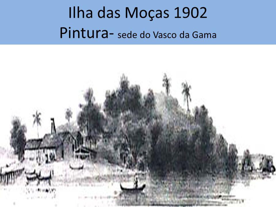 Ilha das Moças 1902 Pintura- sede do Vasco da Gama