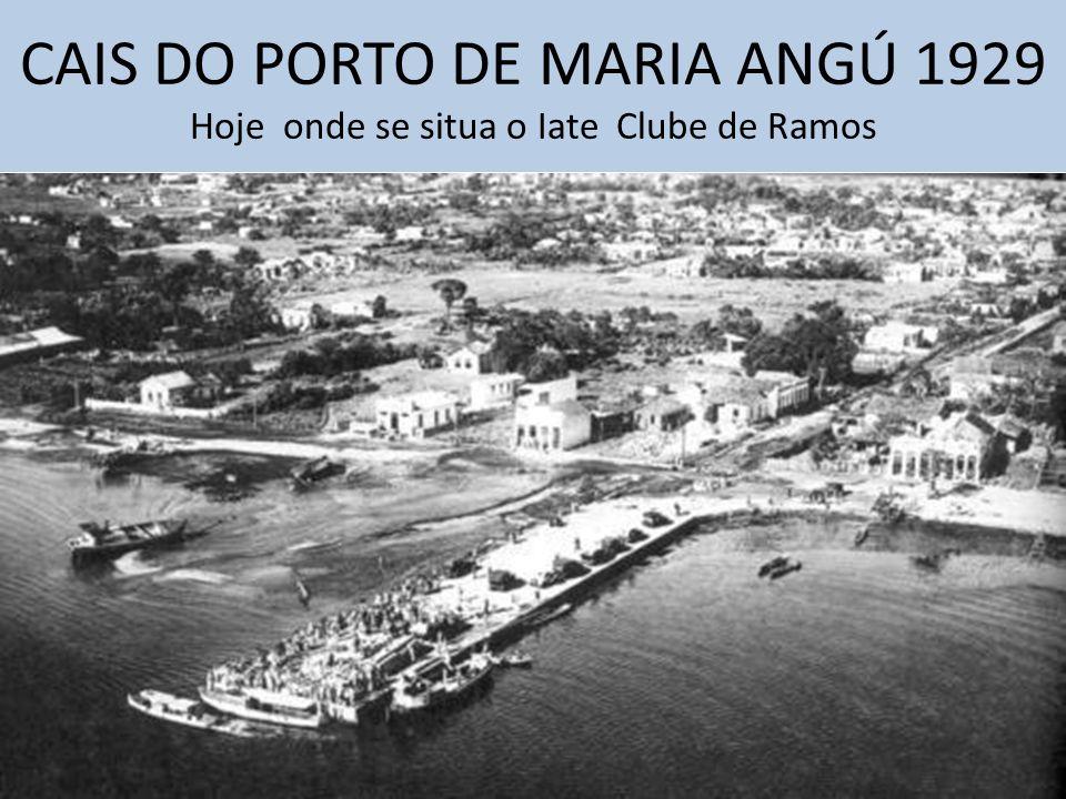 CAIS DO PORTO DE MARIA ANGÚ 1929 Hoje onde se situa o Iate Clube de Ramos